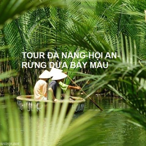 Tour Đà Nẵng - Rừng Dừa Bảy Mẫu 3N2Đ từ Sài Gòn (trọn gói)